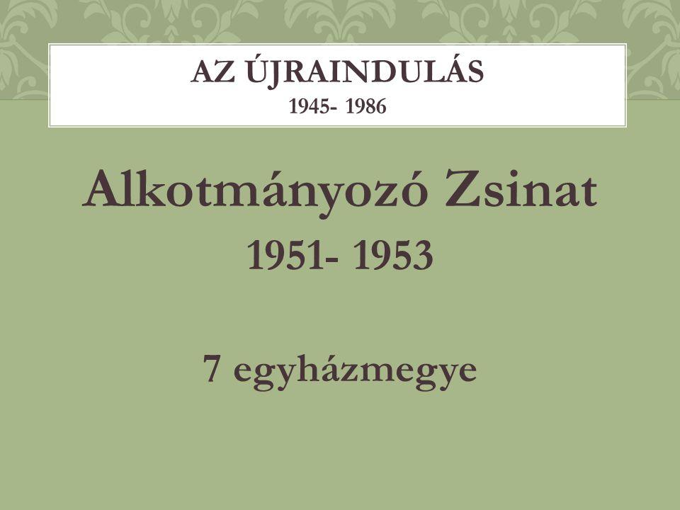 AZ ÚJRAINDULÁS 1945- 1986 Alkotmányozó Zsinat 1951- 1953 7 egyházmegye