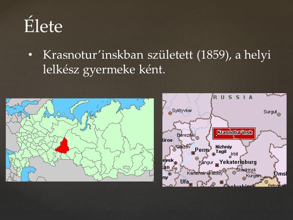 Élete Krasnotur'inskban született (1859), a helyi lelkész gyermeke ként.
