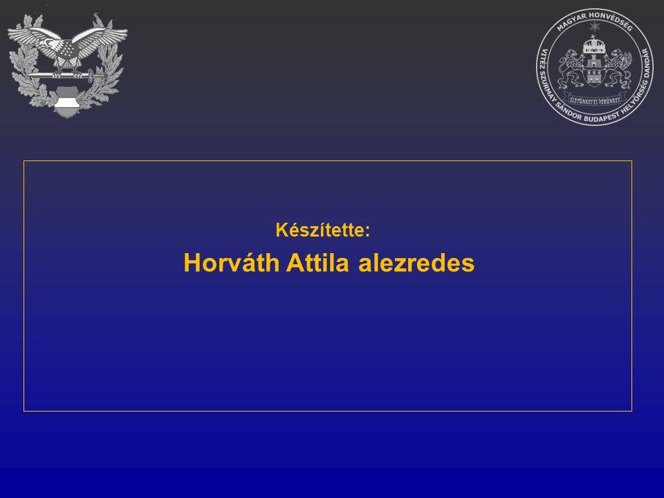 Készítette: Horváth Attila alezredes