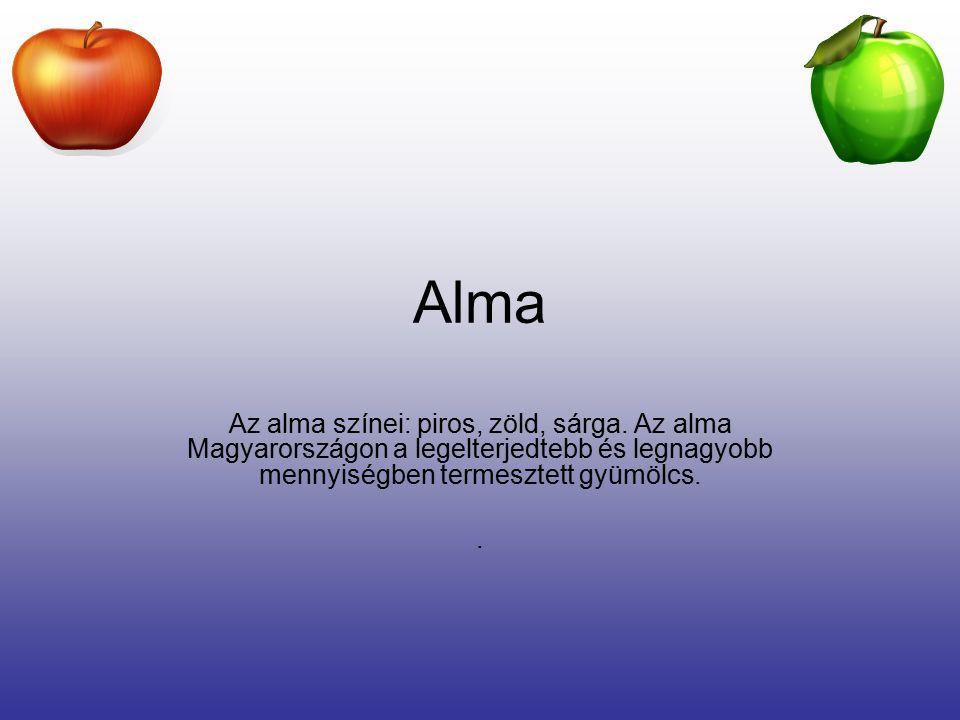 Alma Az alma színei: piros, zöld, sárga. Az alma Magyarországon a legelterjedtebb és legnagyobb mennyiségben termesztett gyümölcs.