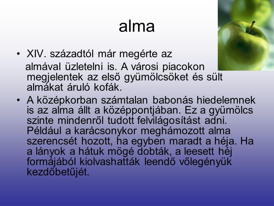 alma XIV. századtól már megérte az