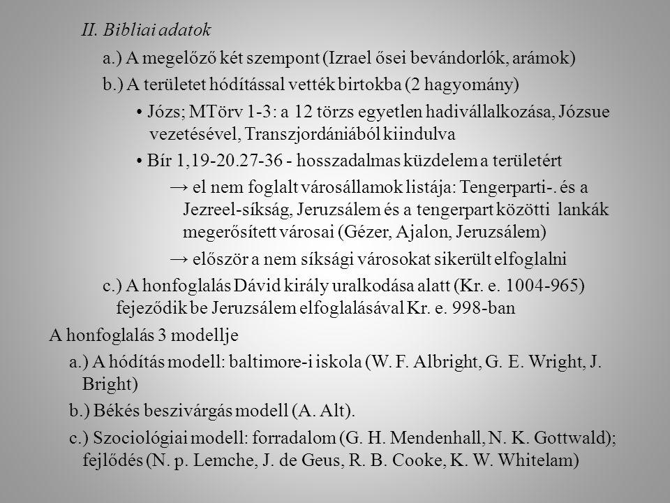 II. Bibliai adatok a.) A megelőző két szempont (Izrael ősei bevándorlók, arámok) b.) A területet hódítással vették birtokba (2 hagyomány)