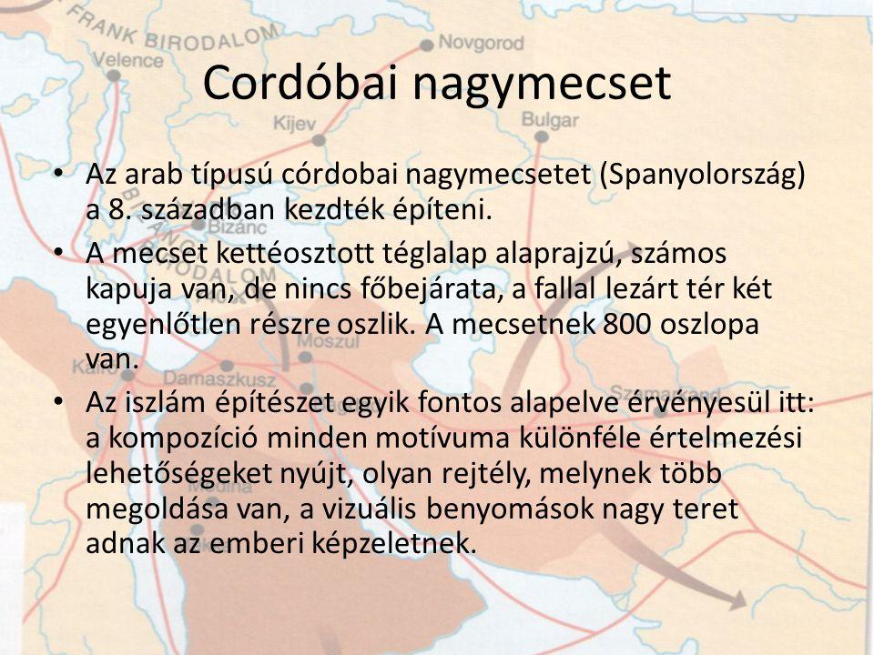 Cordóbai nagymecset Az arab típusú córdobai nagymecsetet (Spanyolország) a 8. században kezdték építeni.