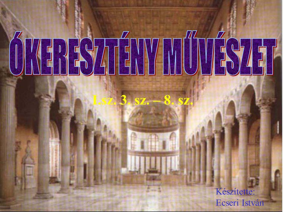 ÓKERESZTÉNY MŰVÉSZET I.sz. 3. sz. – 8. sz. Készítette: Ecseri István
