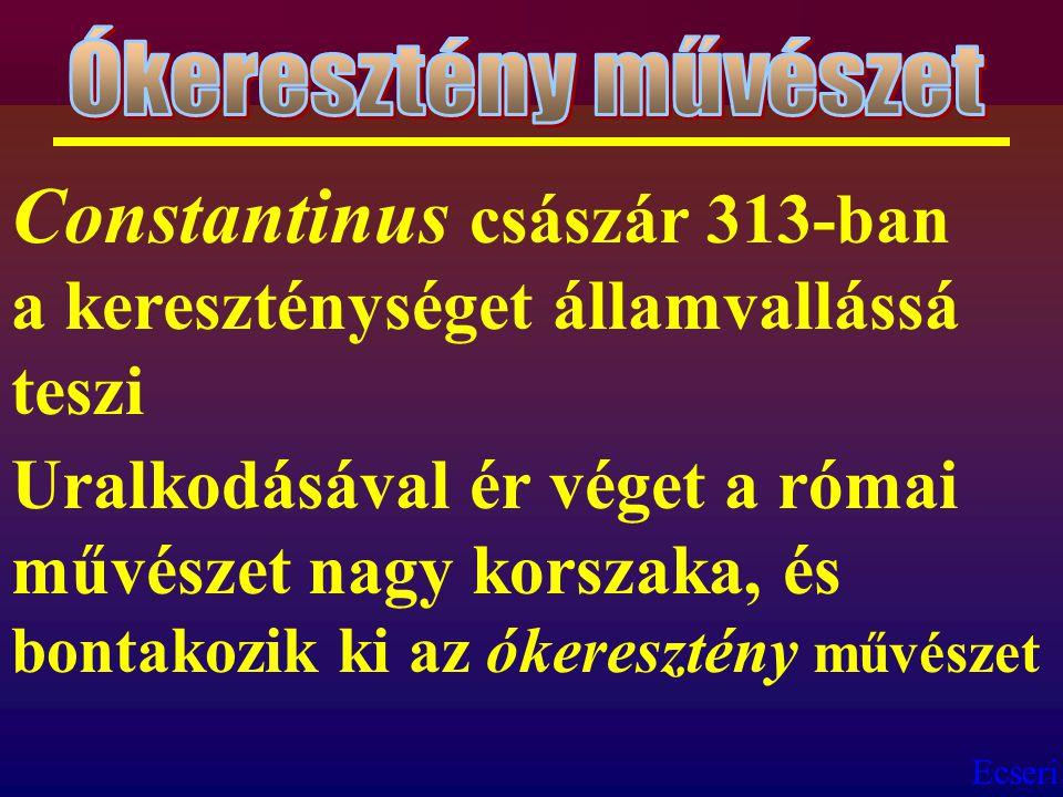 Constantinus császár 313-ban a kereszténységet államvallássá teszi