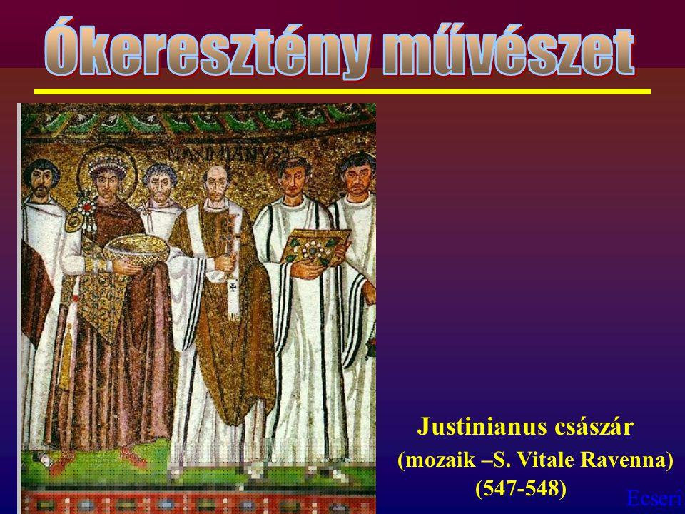 Ókeresztény művészet Justinianus császár (mozaik –S. Vitale Ravenna) (547-548)