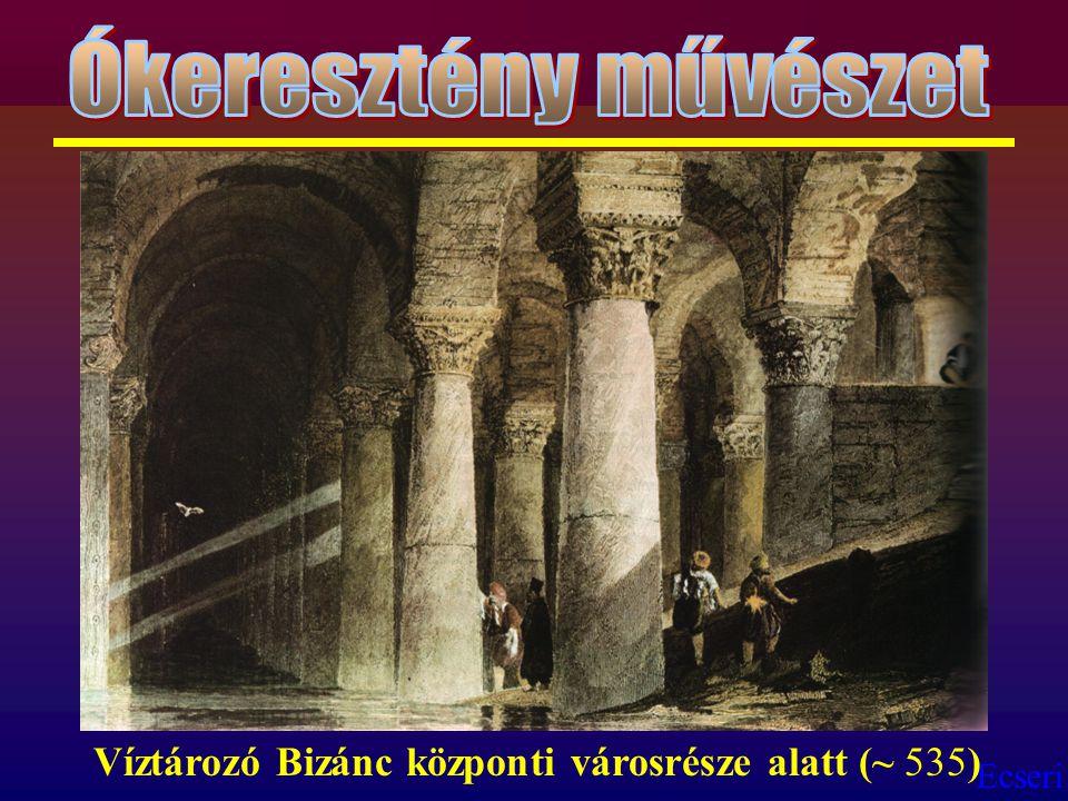 Ókeresztény művészet Víztározó Bizánc központi városrésze alatt (~ 535)