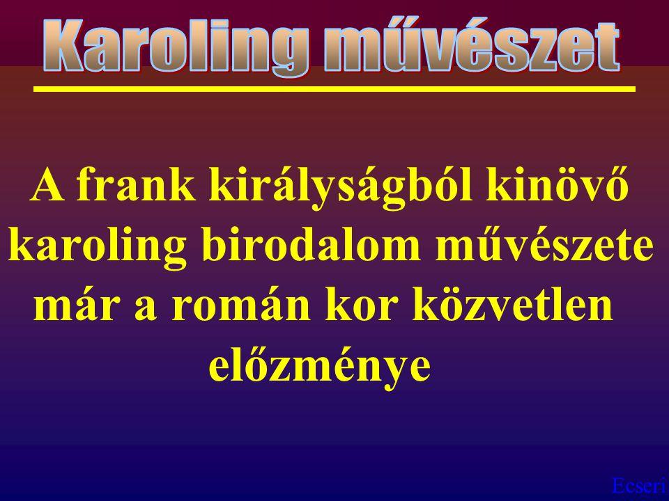 Karoling művészet A frank királyságból kinövő karoling birodalom művészete már a román kor közvetlen előzménye.