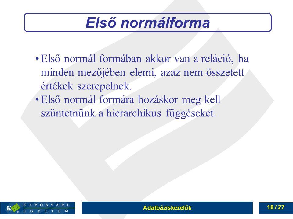 Első normálforma Első normál formában akkor van a reláció, ha minden mezőjében elemi, azaz nem összetett értékek szerepelnek.