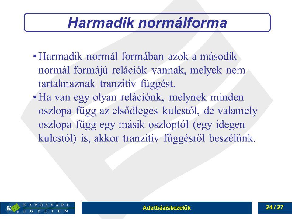 Harmadik normálforma Harmadik normál formában azok a második normál formájú relációk vannak, melyek nem tartalmaznak tranzitív függést.