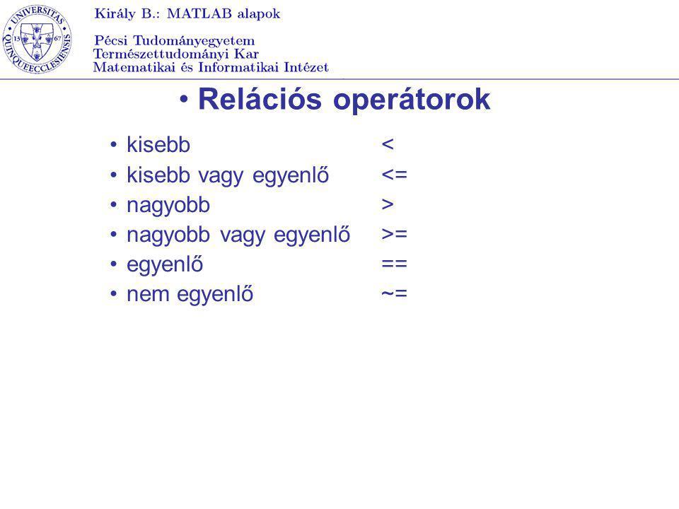 Relációs operátorok kisebb < kisebb vagy egyenlő <= nagyobb >