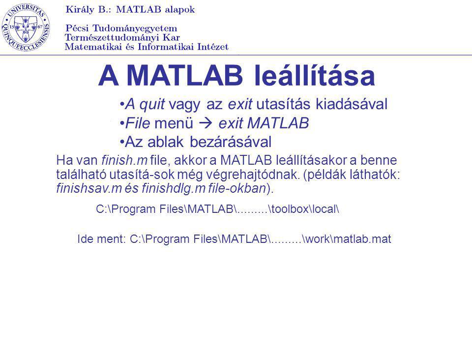 A MATLAB leállítása A quit vagy az exit utasítás kiadásával