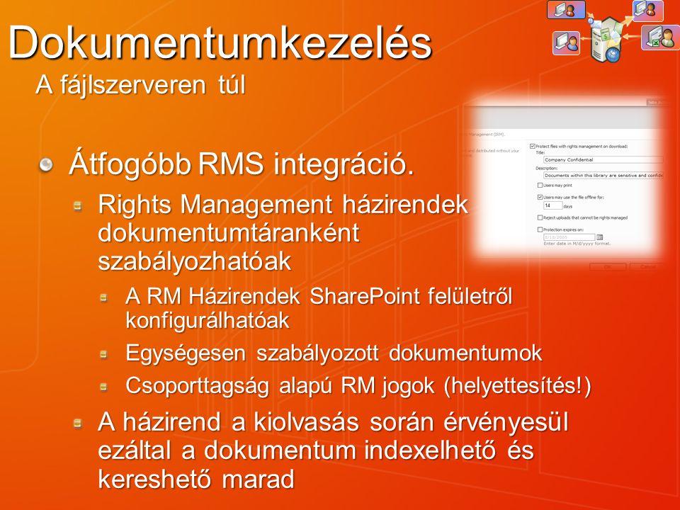Dokumentumkezelés Átfogóbb RMS integráció. A fájlszerveren túl