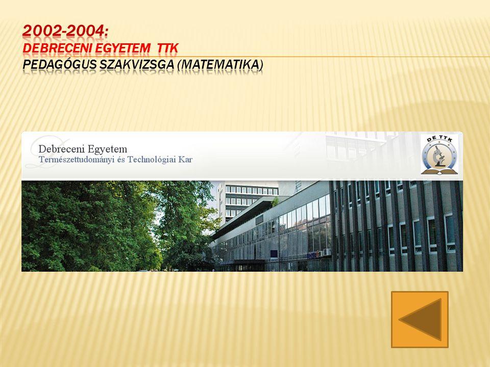 2002-2004: Debreceni Egyetem TTK Pedagógus szakvizsga (matematika)