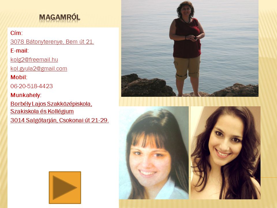 MAGAMRÓL Cím: 3078 Bátonyterenye, Bem út 21. E-mail: kolg2@freemail.hu