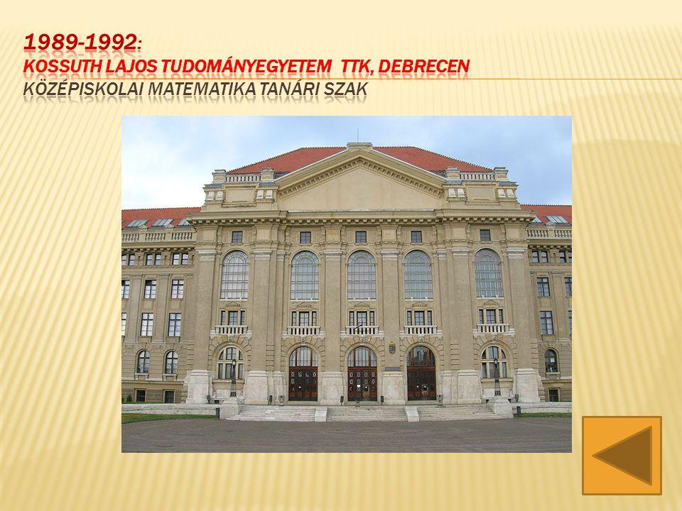 1989-1992: Kossuth Lajos Tudományegyetem TTK, Debrecen középiskolai matematika tanári szak