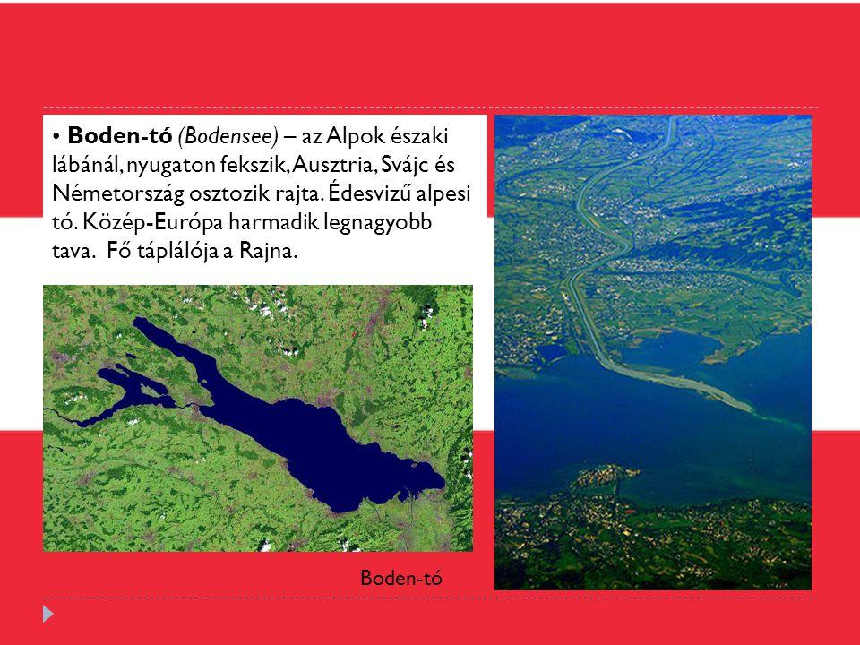 Boden-tó (Bodensee) – az Alpok északi lábánál, nyugaton fekszik, Ausztria, Svájc és Németország osztozik rajta. Édesvizű alpesi tó. Közép-Európa harmadik legnagyobb tava. Fő táplálója a Rajna.