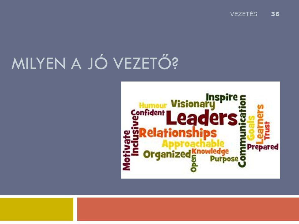 VEZETÉS Milyen a jó vezető