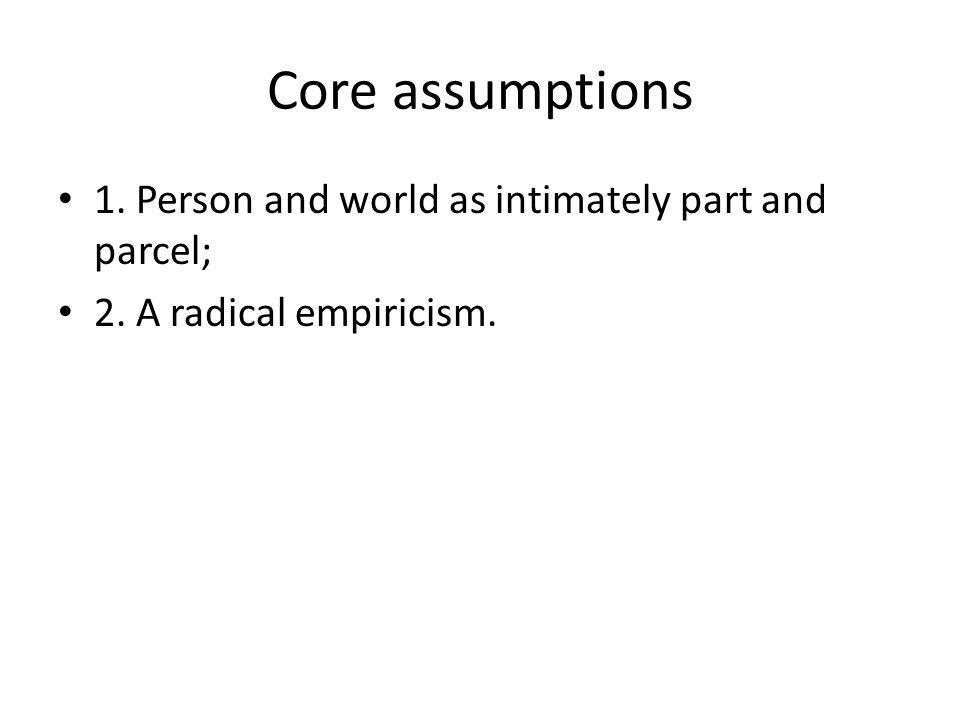 Core assumptions 1. Person and world as intimately part and parcel;