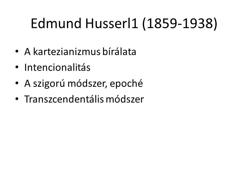 Edmund Husserl1 (1859-1938) A kartezianizmus bírálata Intencionalitás