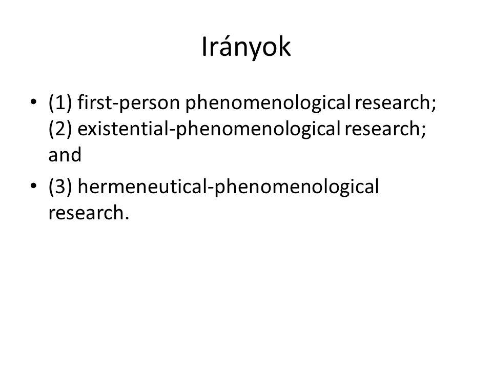 Irányok (1) first-person phenomenological research; (2) existential-phenomenological research; and.