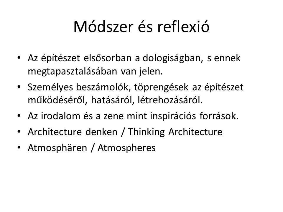 Módszer és reflexió Az építészet elsősorban a dologiságban, s ennek megtapasztalásában van jelen.