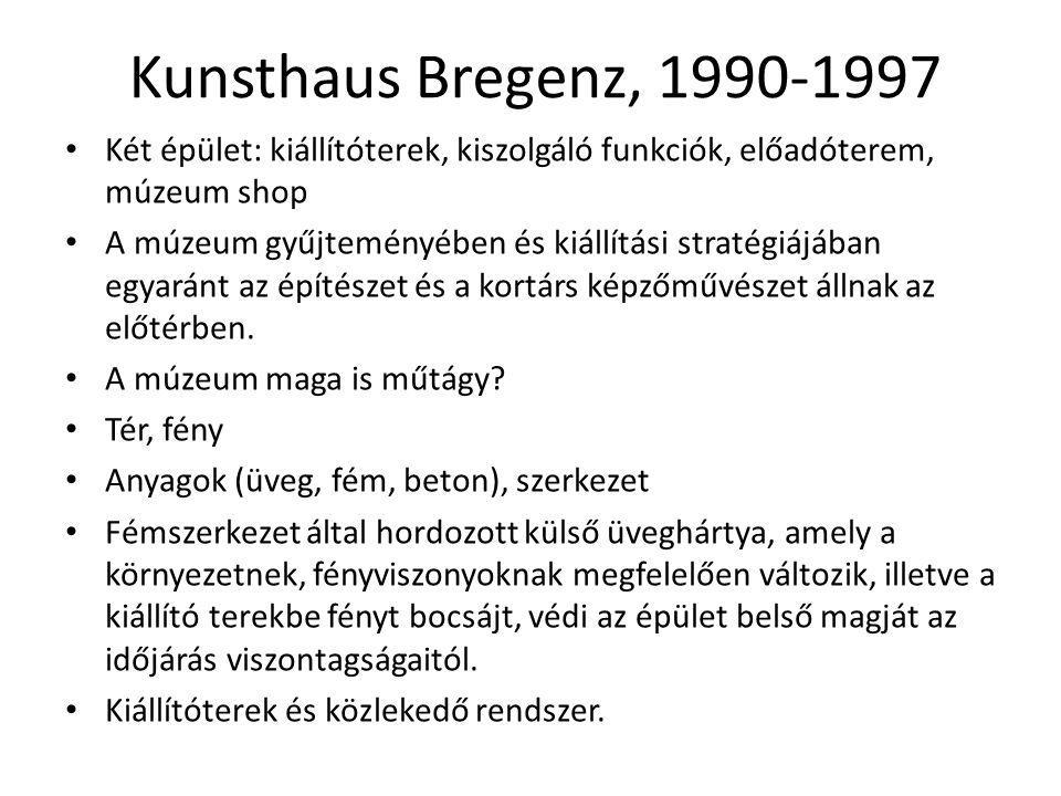 Kunsthaus Bregenz, 1990-1997 Két épület: kiállítóterek, kiszolgáló funkciók, előadóterem, múzeum shop.