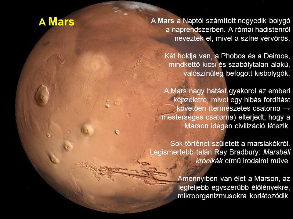 A Mars A Mars a Naptól számított negyedik bolygó a naprendszerben. A római hadistenről nevezték el, mivel a színe vérvörös.