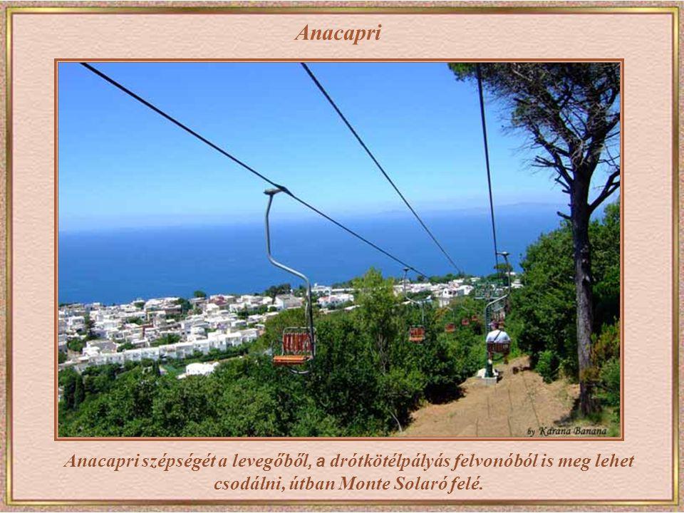 Anacapri Anacapri szépségét a levegőből, a drótkötélpályás felvonóból is meg lehet csodálni, útban Monte Solaró felé.