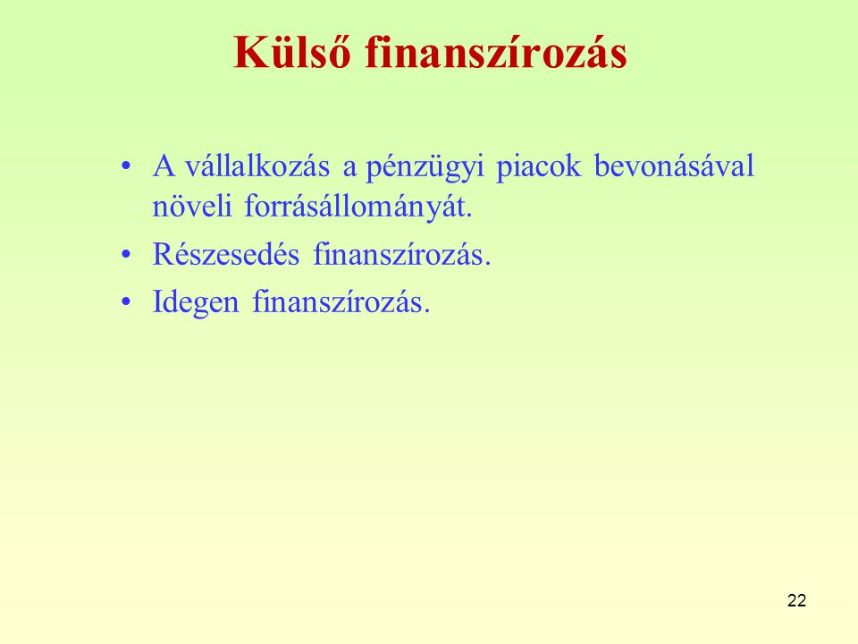 Külső finanszírozás A vállalkozás a pénzügyi piacok bevonásával növeli forrásállományát. Részesedés finanszírozás.
