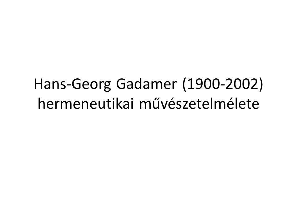 Hans-Georg Gadamer (1900-2002) hermeneutikai művészetelmélete