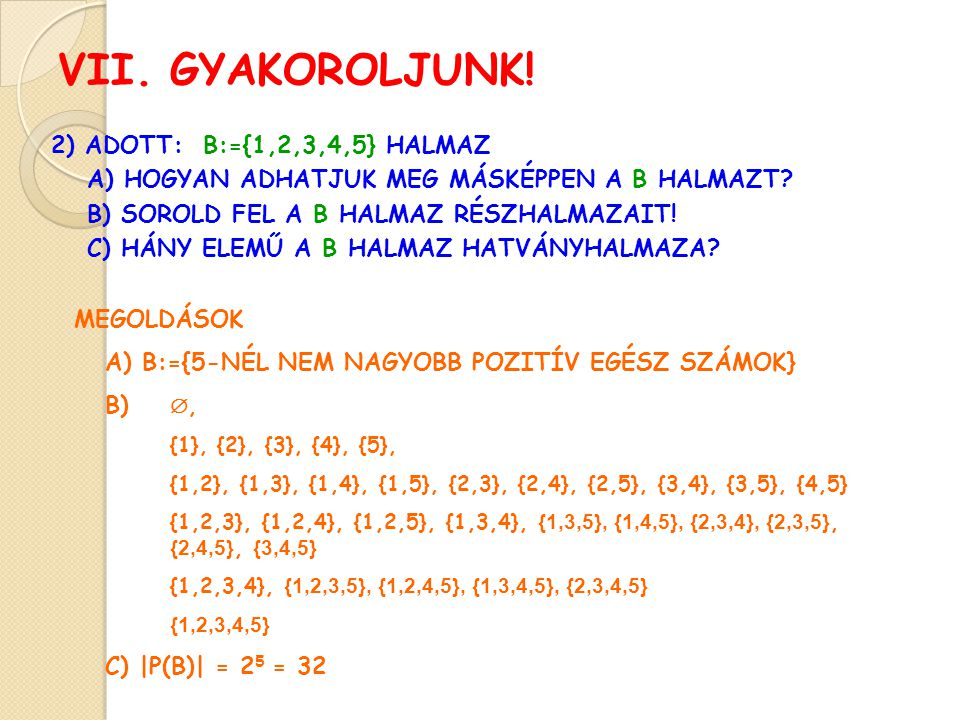 VII. GYAKOROLJUNK! 2) ADOTT: B:={1,2,3,4,5} HALMAZ