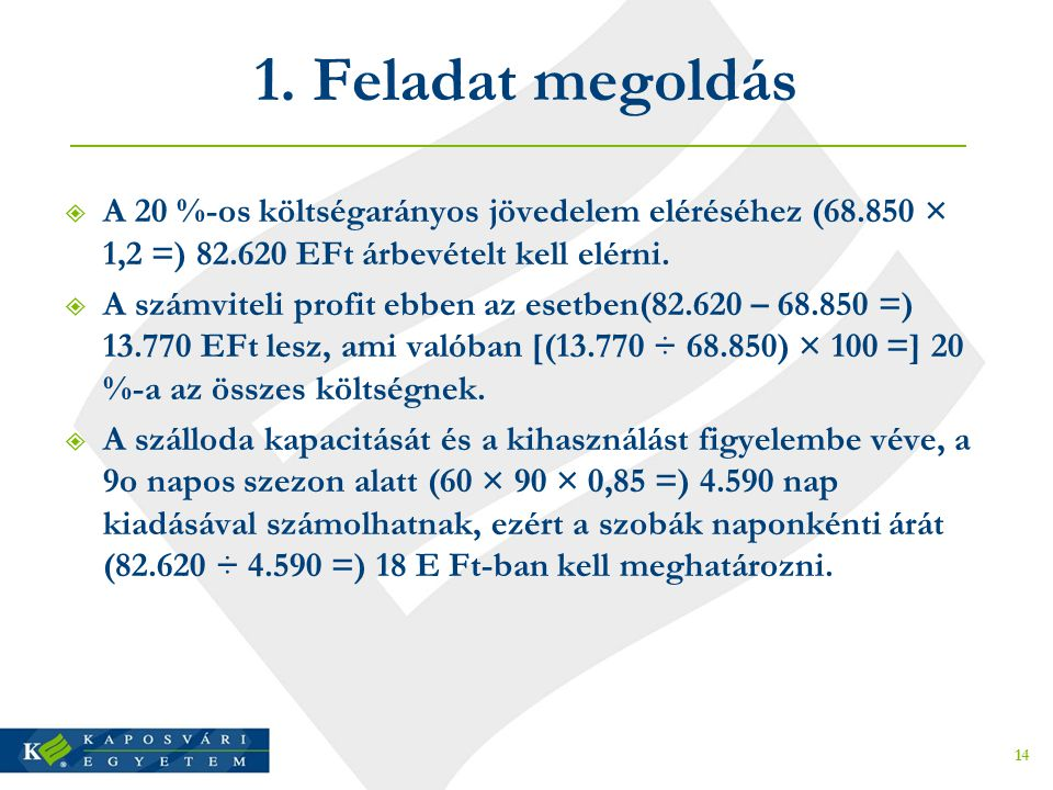 1. Feladat megoldás A 20 %-os költségarányos jövedelem eléréséhez (68.850 × 1,2 =) 82.620 EFt árbevételt kell elérni.