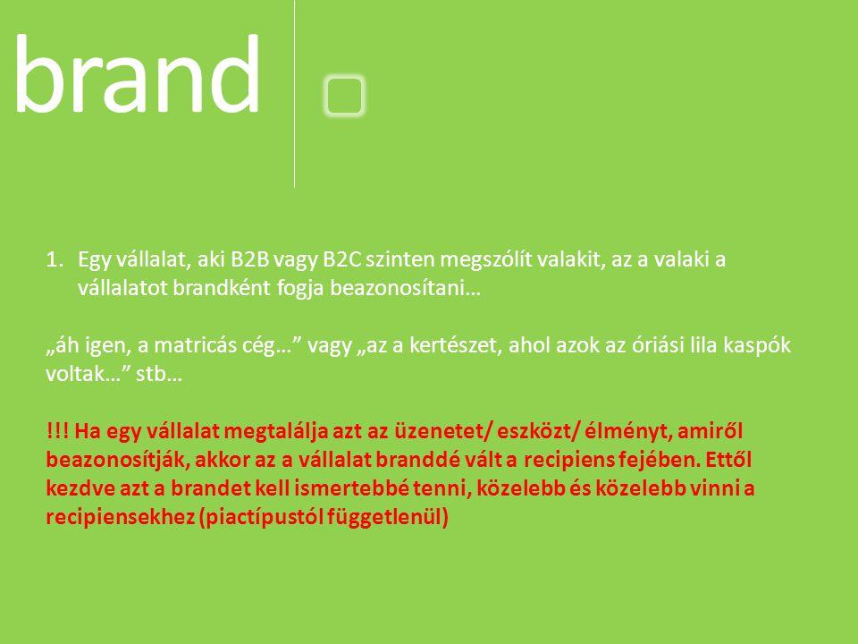 brand Egy vállalat, aki B2B vagy B2C szinten megszólít valakit, az a valaki a vállalatot brandként fogja beazonosítani…