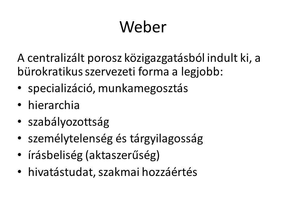 Weber A centralizált porosz közigazgatásból indult ki, a bürokratikus szervezeti forma a legjobb: specializáció, munkamegosztás.