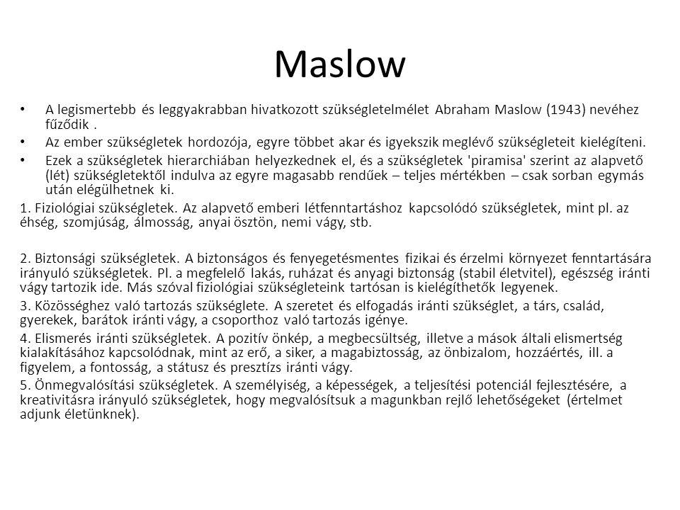 Maslow A legismertebb és leggyakrabban hivatkozott szükségletelmélet Abraham Maslow (1943) nevéhez fűződik .