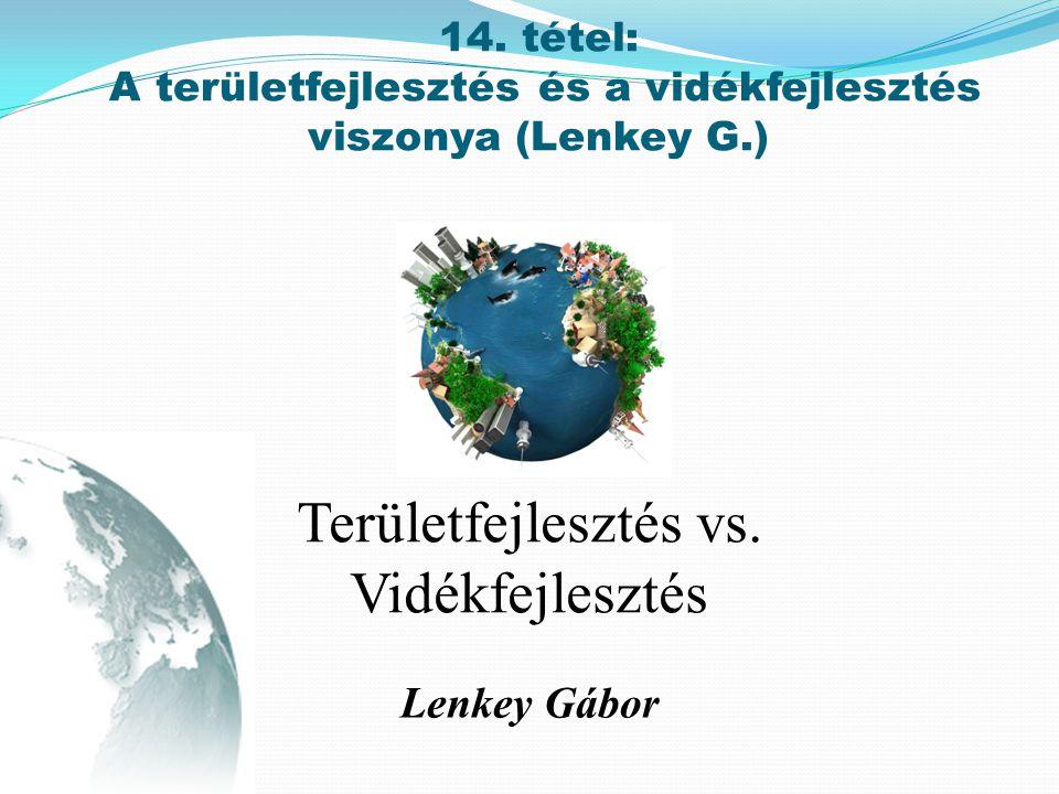 Területfejlesztés vs. Vidékfejlesztés Lenkey Gábor