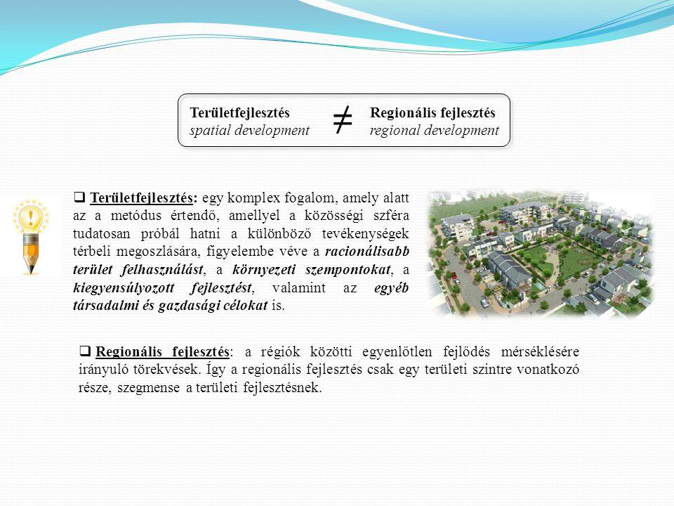 ≠ Területfejlesztés spatial development Regionális fejlesztés