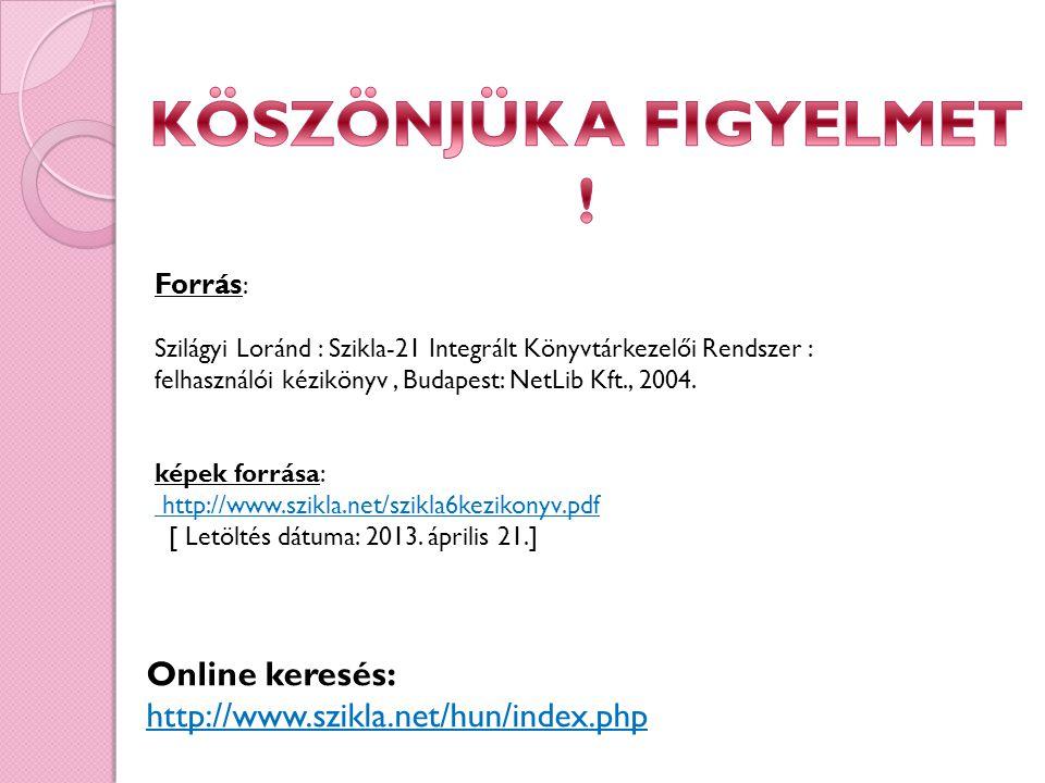 KÖSZÖNJÜK A FIGYELMET ! Online keresés:
