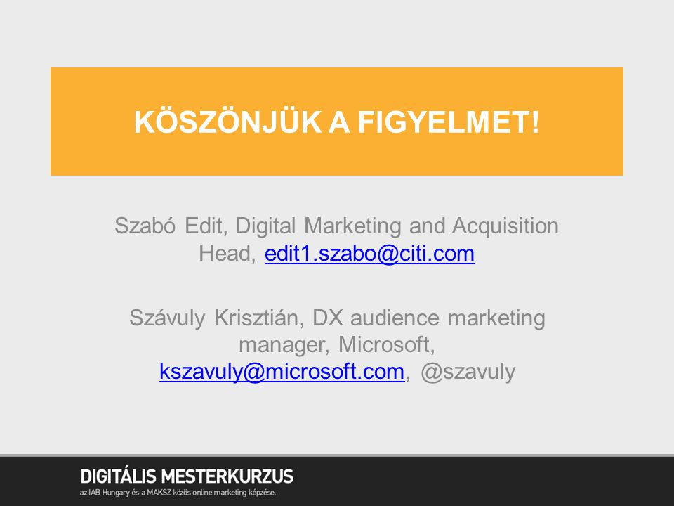 KÖSZÖNJÜK A FIGYELMET! Szabó Edit, Digital Marketing and Acquisition Head, edit1.szabo@citi.com.