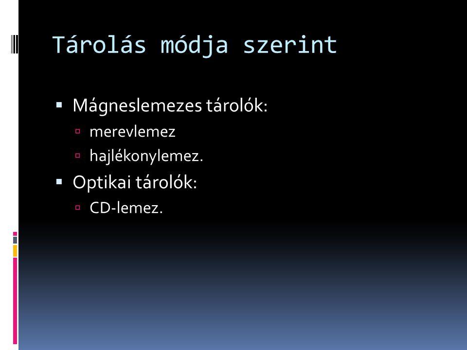 Tárolás módja szerint Mágneslemezes tárolók: Optikai tárolók: