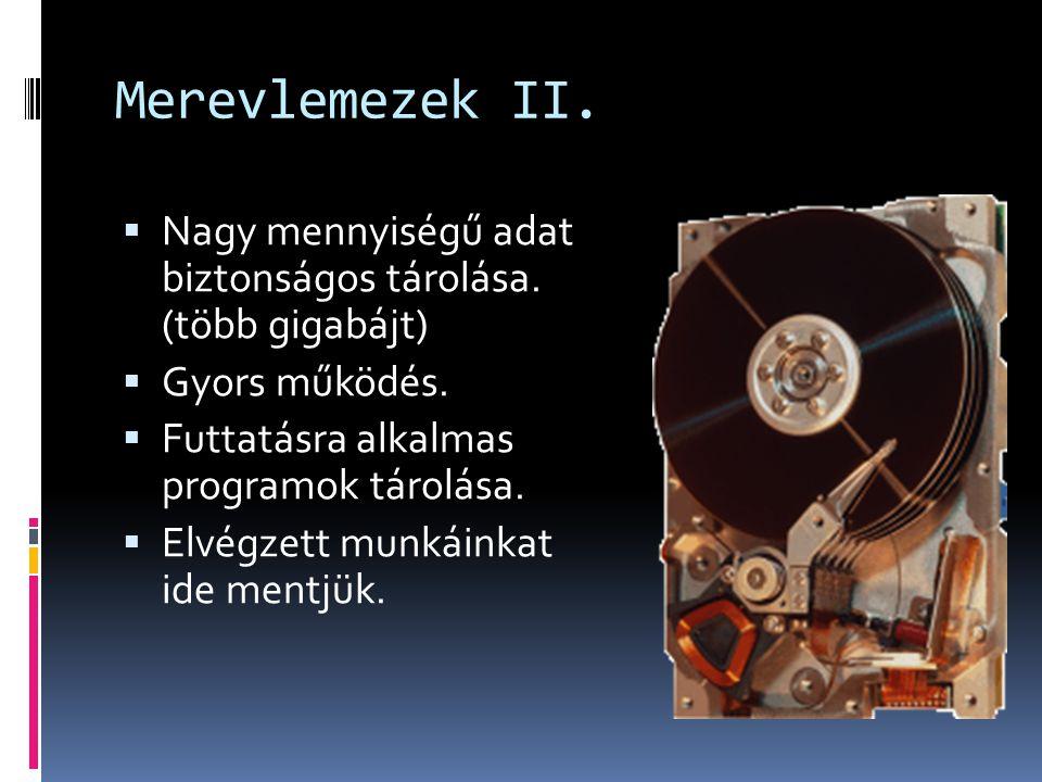 Merevlemezek II. Nagy mennyiségű adat biztonságos tárolása. (több gigabájt) Gyors működés. Futtatásra alkalmas programok tárolása.
