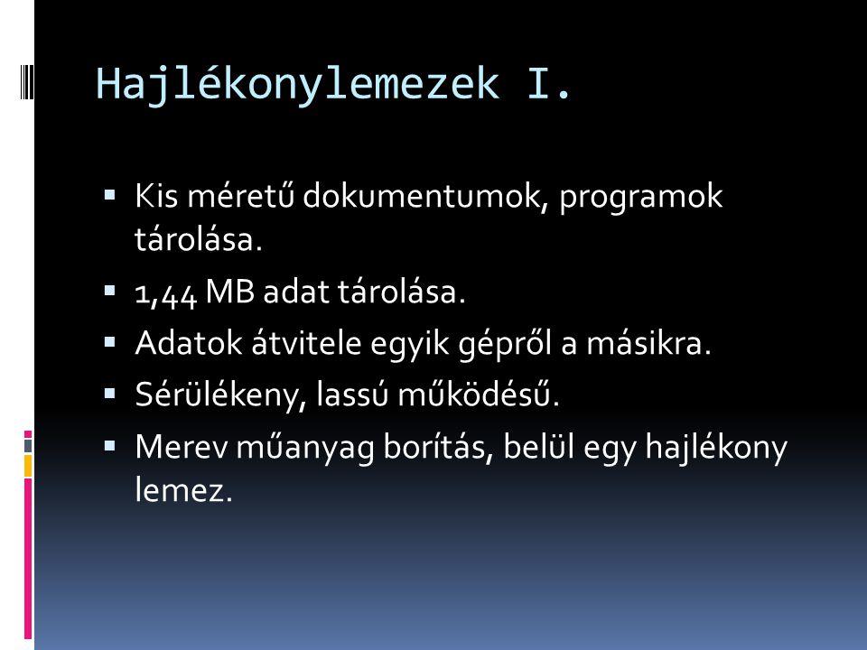 Hajlékonylemezek I. Kis méretű dokumentumok, programok tárolása.