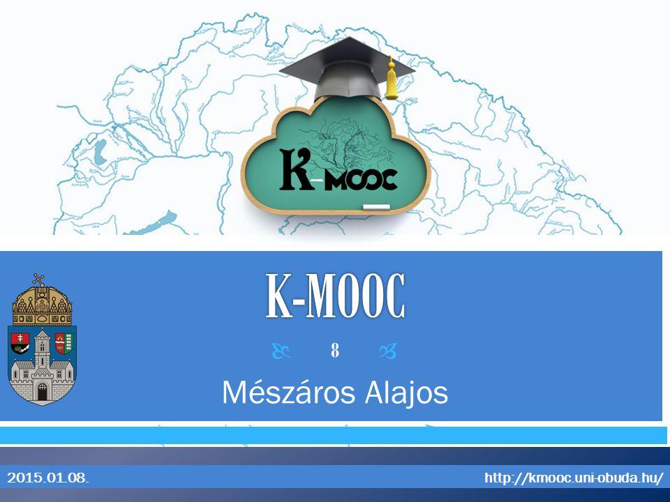 K-MOOC Mészáros Alajos 2015.01.08. http://kmooc.uni-obuda.hu/