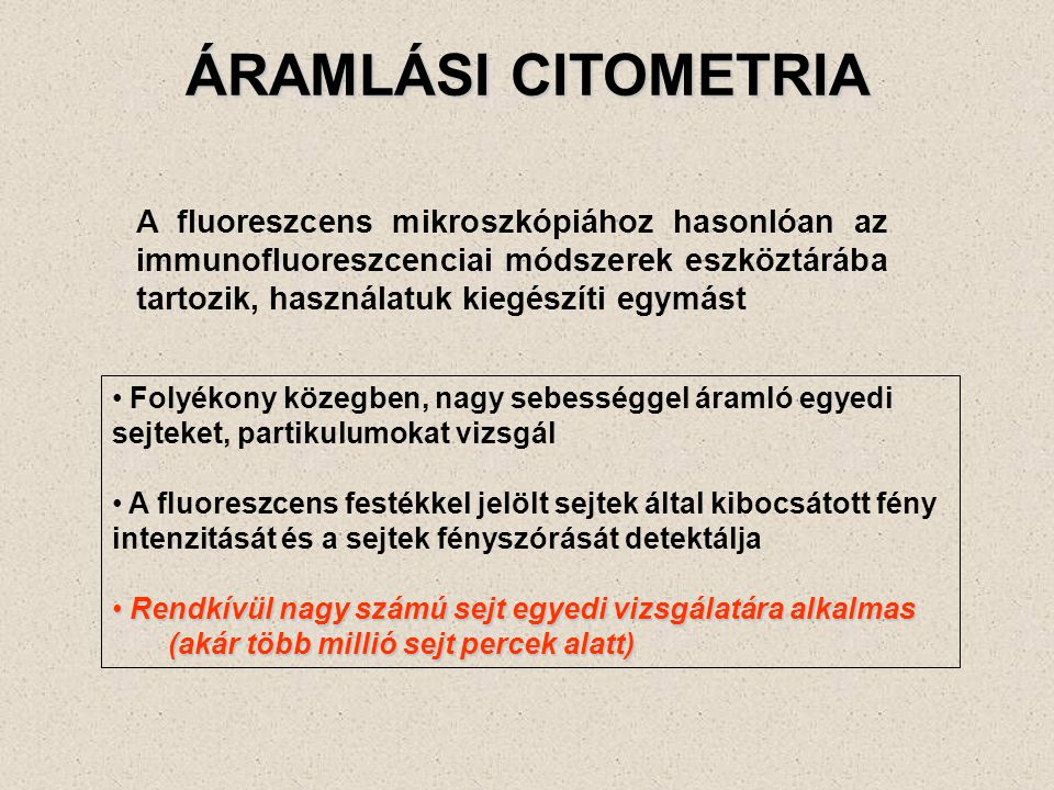 ÁRAMLÁSI CITOMETRIA A fluoreszcens mikroszkópiához hasonlóan az immunofluoreszcenciai módszerek eszköztárába tartozik, használatuk kiegészíti egymást.