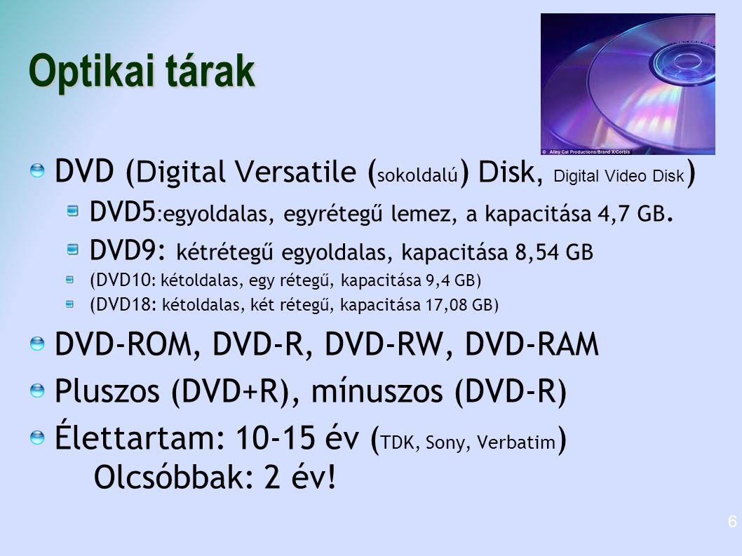 Optikai tárak DVD (Digital Versatile (sokoldalú) Disk, Digital Video Disk) DVD5:egyoldalas, egyrétegű lemez, a kapacitása 4,7 GB.