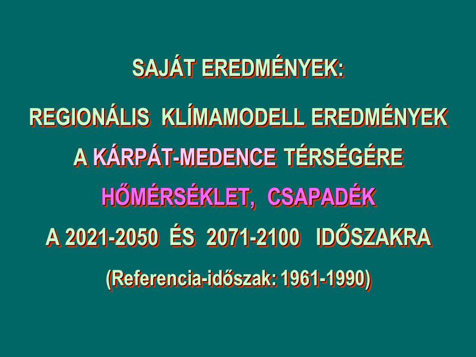 SAJÁT EREDMÉNYEK: REGIONÁLIS KLÍMAMODELL EREDMÉNYEK A KÁRPÁT-MEDENCE TÉRSÉGÉRE HŐMÉRSÉKLET, CSAPADÉK A 2021-2050 ÉS 2071-2100 IDŐSZAKRA (Referencia-időszak: 1961-1990)