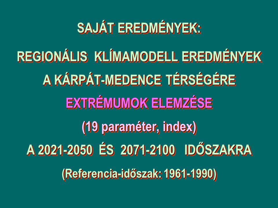 SAJÁT EREDMÉNYEK: REGIONÁLIS KLÍMAMODELL EREDMÉNYEK A KÁRPÁT-MEDENCE TÉRSÉGÉRE EXTRÉMUMOK ELEMZÉSE (19 paraméter, index) A 2021-2050 ÉS 2071-2100 IDŐSZAKRA (Referencia-időszak: 1961-1990)