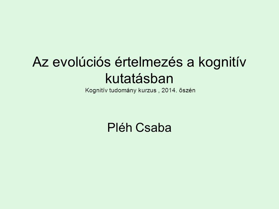 Az evolúciós értelmezés a kognitív kutatásban Kognitív tudomány kurzus , 2014. őszén