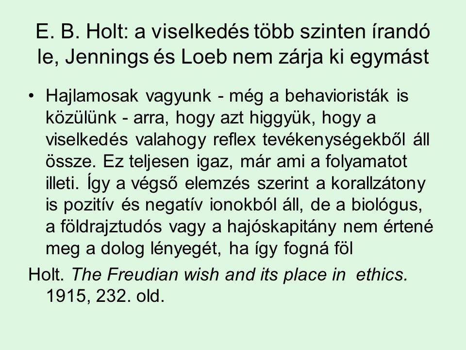 E. B. Holt: a viselkedés több szinten írandó le, Jennings és Loeb nem zárja ki egymást